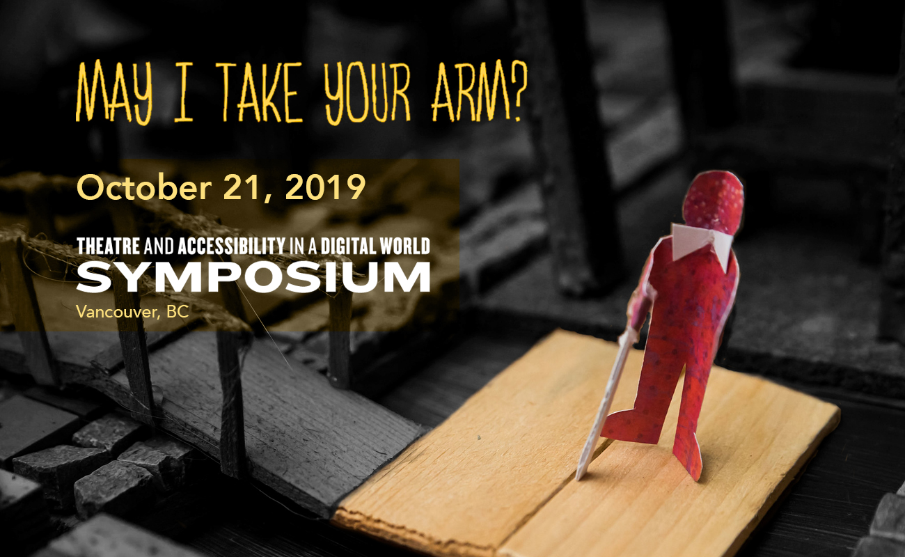 May I Take Your Arm: Theatre & Accessibility Symposium, October 21, 2019